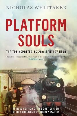 Platform Souls: The Trainspotter as 20th-Century Hero (Hardback)