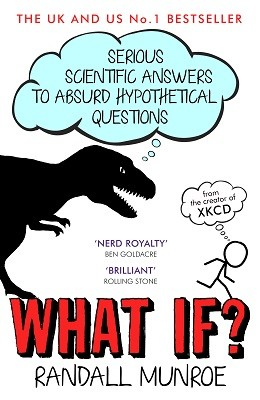 What If?: Serious Scientific Answers to Absurd Hypothetical Questions (Paperback)