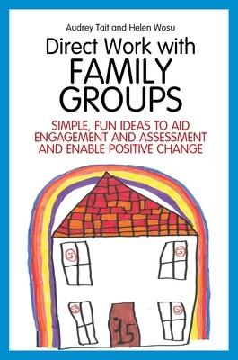 Direct Work with Family Groups: Simple, Fun Ideas to Aid Engagement and Assessment and Enable Positive Change - Practical Guides for Direct Work (Paperback)