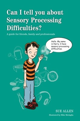 Can I tell you about Sensory Processing Difficulties?: A Guide for Friends, Family and Professionals - Can I Tell You About...? (Paperback)