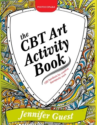 The CBT Art Activity Book: 100 Illustrated Handouts for Creative Therapeutic Work (Paperback)