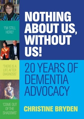 Nothing about us, without us!: 20 Years of Dementia Advocacy (Paperback)