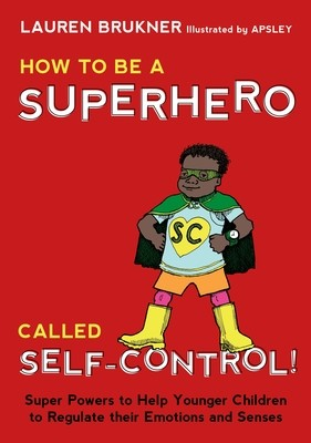 How to Be a Superhero Called Self-Control!: Super Powers to Help Younger Children to Regulate Their Emotions and Senses (Hardback)