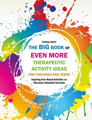The Big Book of EVEN MORE Therapeutic Activity Ideas for Children and Teens: Inspiring Arts-Based Activities and Character Education Curricula (Paperback)