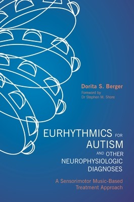 Eurhythmics for Autism and Other Neurophysiologic Diagnoses: A Sensorimotor Music-Based Treatment Approach (Paperback)