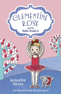 Clementine Rose and the Ballet Break-in - Clementine Rose (Paperback)