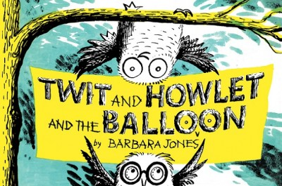 Twit and Howlet and the Balloon (Hardback)