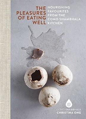 Pleasures of Eating Well: Nourishing Favourites from the Como Shambhala Kitchens (Hardback)