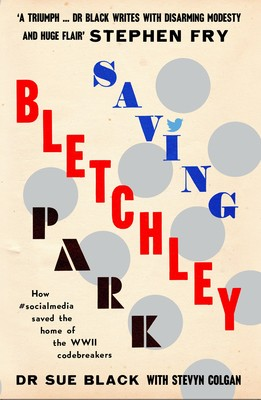 Saving Bletchley Park: How #Socialmedia Saved the Home of the WWII Codebreakers (Hardback)
