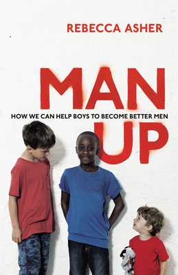 Man Up: Boys, Men and Breaking the Male Rules (Paperback)