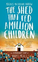The Shed That Fed a Million Children: The Extraordinary Story of Mary's Meals (Hardback)
