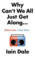 Why Can't We All Just Get Along: Shout Less. Listen More. (Hardback)