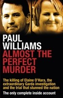 Almost the Perfect Murder: The Killing of Elaine O'Hara, the Extraordinary Garda Investigation and the Trial That Stunned the Nation: The Only Complete Inside Account (Paperback)