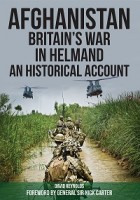 Afghanistan - Britain's War in Helmand: A Historical Account of the UK's Fight Against the Taliban (Paperback)