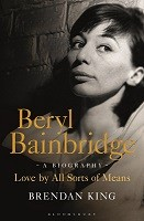 Beryl Bainbridge: Love by All Sorts of Means: A Biography (Hardback)