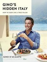 Gino's Hidden Italy: How to cook like a true Italian (Hardback)