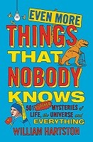 Even More Things That Nobody Knows: 501 Further Mysteries of Life, the Universe and Everything (Hardback)