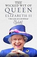 The Wicked Wit of Queen Elizabeth II - The Wicked Wit (Hardback)