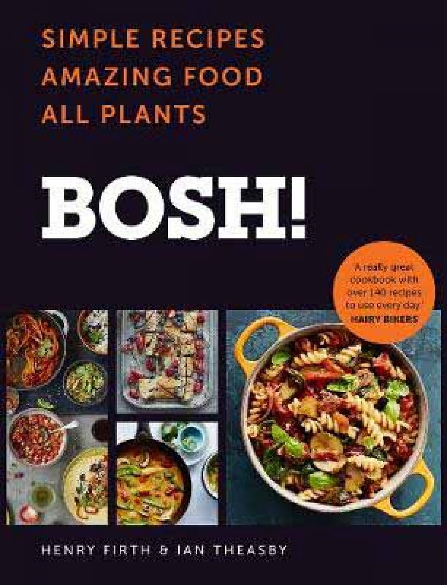 BOSH!: Simple Recipes. Amazing Food. All Plants. (Hardback)