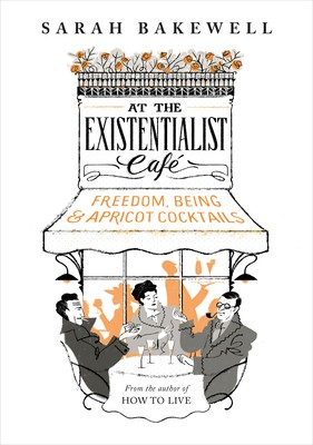 At The Existentialist Cafe: Freedom, Being, and Apricot Cocktails (Hardback)