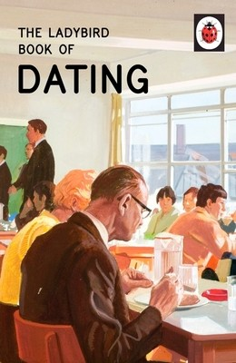 The Ladybird Book of Dating - Ladybirds for Grown-Ups (Hardback)