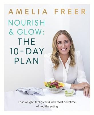 Nourish & Glow: The 10-Day Plan: Kickstart a lifetime of healthy eating (Paperback)
