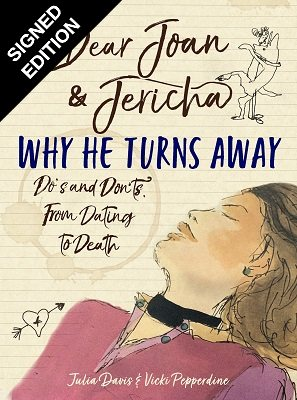 Dear Joan and Jericha - Why He Turns Away: Do's and Don'ts, from dating to Death - Signed Edition (Hardback)