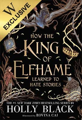 How the King of Elfhame Learned to Hate Stories by Holly Black, Rovina Cai  | Waterstones
