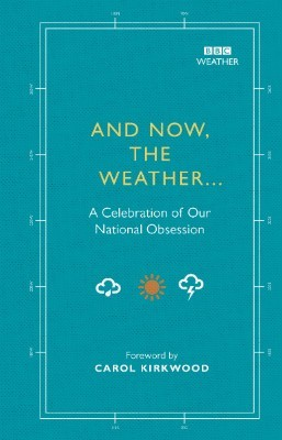 And Now, The Weather...: A celebration of our national obsession (Hardback)