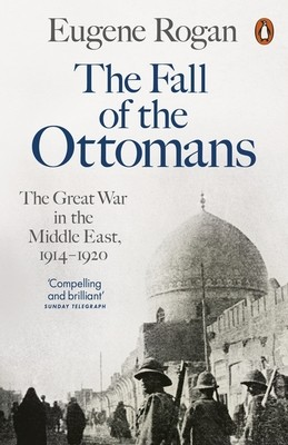 The Fall of the Ottomans: The Great War in the Middle East, 1914-1920 (Paperback)