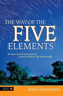The Way of the Five Elements: 52 Weeks of Powerful Acupoints for Physical, Emotional, and Spiritual Health (Hardback)