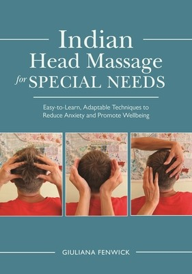 Indian Head Massage for Special Needs: Easy-To-Learn, Adaptable Techniques to Reduce Anxiety and Promote Wellbeing (Paperback)
