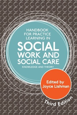 Handbook for Practice Learning in Social Work and Social Care, Third Edition: Knowledge and Theory (Paperback)