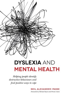 Dyslexia and Mental Health: Helping People Identify Destructive Behaviours and Find Positive Ways to Cope (Paperback)