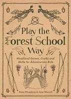 Play the Forest School Way: Woodland Games and Crafts for Adventurous Kids (Paperback)