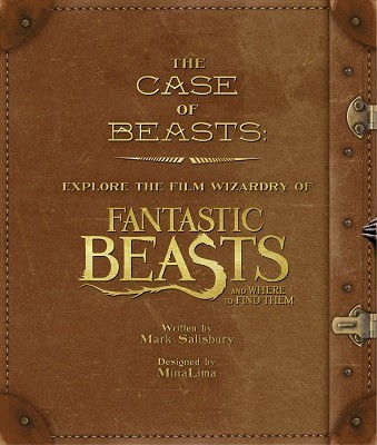 The Case of Beasts: Explore the Film Wizardry of Fantastic Beasts and Where to Find Them (Hardback)
