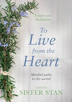 To Live From The Heart: Mindful Paths To The Sacred (Hardback)