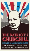 The Patriot's Churchill: An inspiring collection of Churchill's finest words (Hardback)