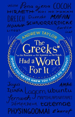 The Greeks Had a Word For It: Words You Never Knew You Can't Do Without (Hardback)